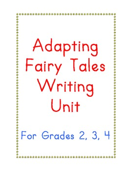 Adapting Fairy Tales Writing Unit