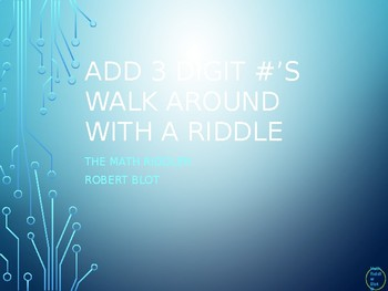 Add 3 Digit Numbers Walk Around or Gallery Walk with a Riddle