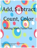 Add, Subtract, Count, Color: Making Math Facts Fun