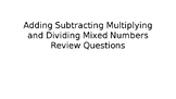 Add, Subtract, Multiply, and Dividing Mixed Number Review