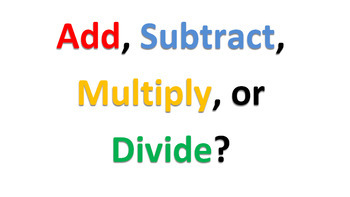 Add, Subtract, Multiply, or Divide?