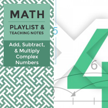Add, Subtract, and Multiply Complex Numbers - Playlist and Teaching Notes