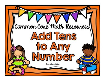 Add Tens to Any Number {Common Core Math Resources}