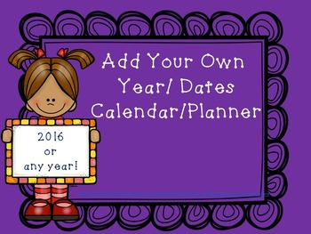 Add Your Own Dates/Year Calendar Planner