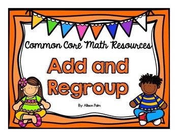 Add and Regroup {Common Core Math Resources}