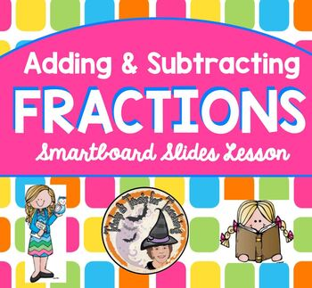 Adding and Subtracting Fractions Like and Unlike Denominators Smartboard Lesson