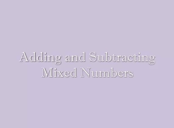 Add and Subtract Mixed Numbers Video