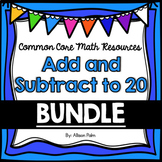 Add and Subtract to 20 - Unit 3 Bundle {Common Core Math Resources}