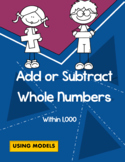 Add and Subtract with Models (Within 1,000)