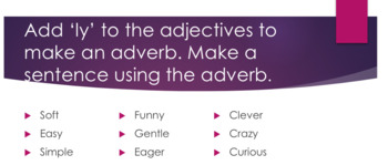 Add 'ly' to the adjectives to make an adverb.