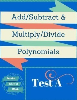 Add/Subtract/Multiply/Divide Polynomials Test A (Word Document!)