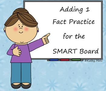 Adding 1 Fact Practice for the SMART Board