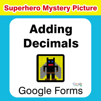 Adding Decimals - Superhero Mystery Picture - Google Forms