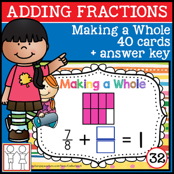 Adding Fractions - Making a Whole Task Cards