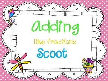 Adding Like Fractions Scoot