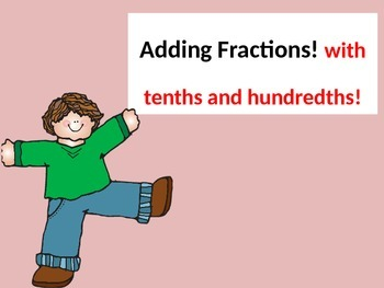 Adding Fractions With Tenths and Hundredths powerpoint 4.NF.5