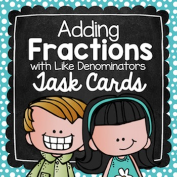 Adding Fractions with Like Denominators Task Cards for Centers & Scoot