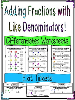 Adding Fractions with Like Denominators Differentiated Worksheets & Exit Tickets