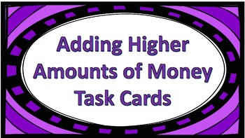 Adding Higher Amounts of Money Task Cards