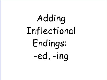 Adding Inflectional Endings -ed, -ing