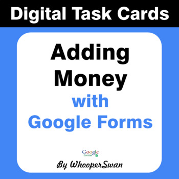 Adding Money - Interactive Digital Task Cards - Google Forms