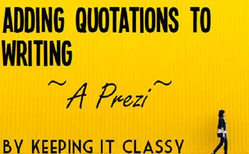 Adding Quotations to Writing--A Prezi