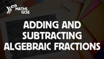 Adding & Subtracting Algebraic Fractions - Complete Lesson