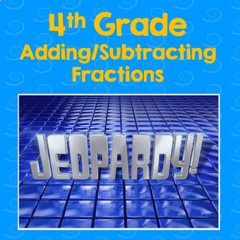 Adding & Subtracting Fractions Jeopardy 4th grade