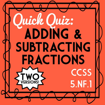 Adding & Subtracting Fractions Quiz, 5.NF.1 Assessment, Includes 2 Versions!