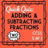 FREEBIE: Adding & Subtracting Fractions Quiz, 5.NF.1 Assessment, 2 Versions