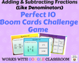Adding & Subtracting Fractions (like denominators) – Perfect 10  Boom Card Game