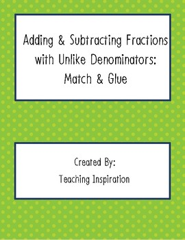 Adding & Subtracting Fractions with Unlike Denominators: Match & Glue