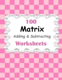 Adding & Subtracting Matrices Worksheets
