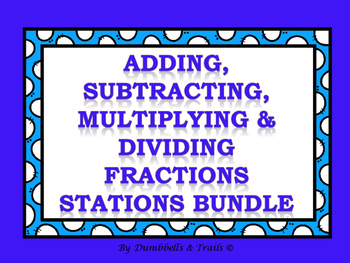 Adding, Subtracting, Multiplying, and Dividing Fractions Stations Bundle