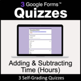Adding & Subtracting Time (Hours) - 3 Google Forms Quizzes