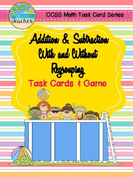 Adding & Subtracting With & Without Regrouping Task Cards & Game (Summer)