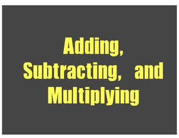 Adding, Subtracting, and Multiplying