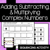 Add, Subtract, and Multiply Complex Numbers - Sequencing Activity