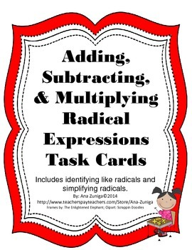 Adding, Subtracting, and Multiplying Radical Expressions Task Cards