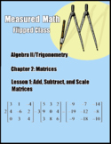 Adding, Subtracting, and Scaling Matrices - Measured Math Alg 2 Trig Ch2.1