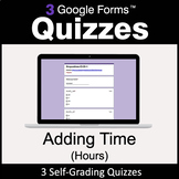 Adding Time (Hours) - 3 Google Forms Quizzes | Distance Learning