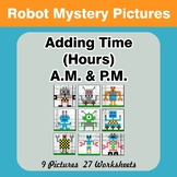 Adding Time (Hours) A.M. & P.M - Robots Color By Number