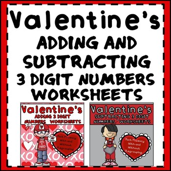 Adding and Subtracting 3 Digit Numbers Worksheets - Valentine's day Themed