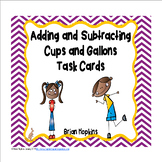 Adding and Subtracting Cups and Gallons Task Cards