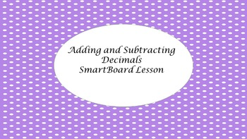 Adding and Subtracting Decimals Smart Board Lesson