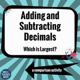 Adding and Subtracting Decimals - Which is Largest?  6.NS.3