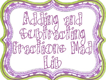 Adding and Subtracting Fractions Mad Lib