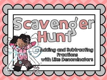 Adding and Subtracting Fractions with Like Denominators-Looping Scavenger Hunt