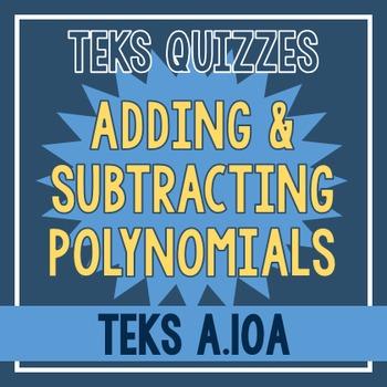 Adding and Subtracting Polynomials Quiz (TEKS A.10A)