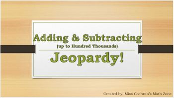 Adding and Subtracting Whole Numbers (through Hundred Thousands) Jeopardy!